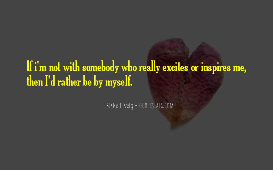 Rather Be By Myself Quotes #552316