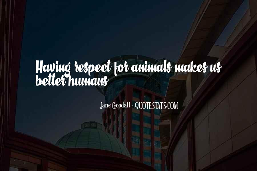 Respect The Animals Quotes #1101172