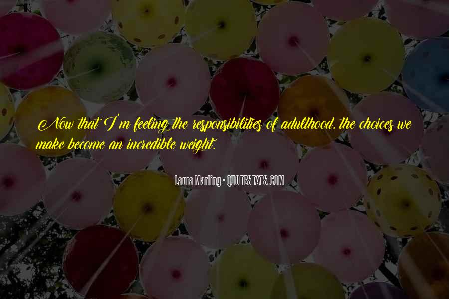 Responsibilities Of Adulthood Quotes #254051