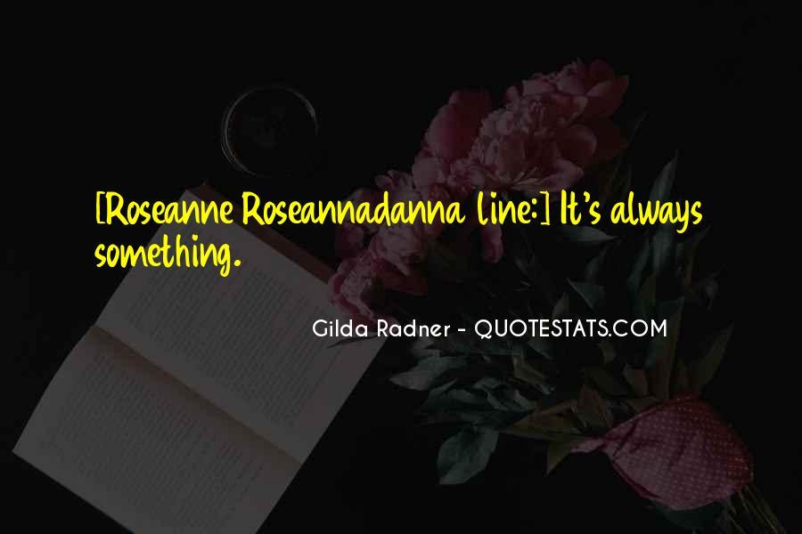 Roseannadanna Quotes #1402389