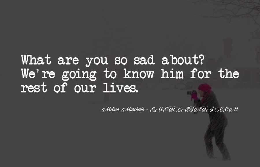 Sad About Him Quotes #1440802