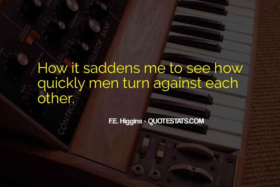Saddens Me Quotes #7731