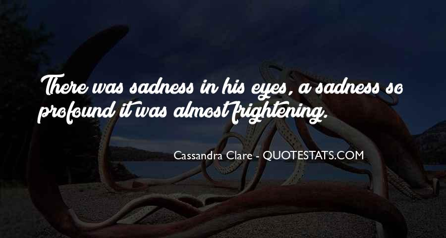 Sadness In His Eyes Quotes #205941