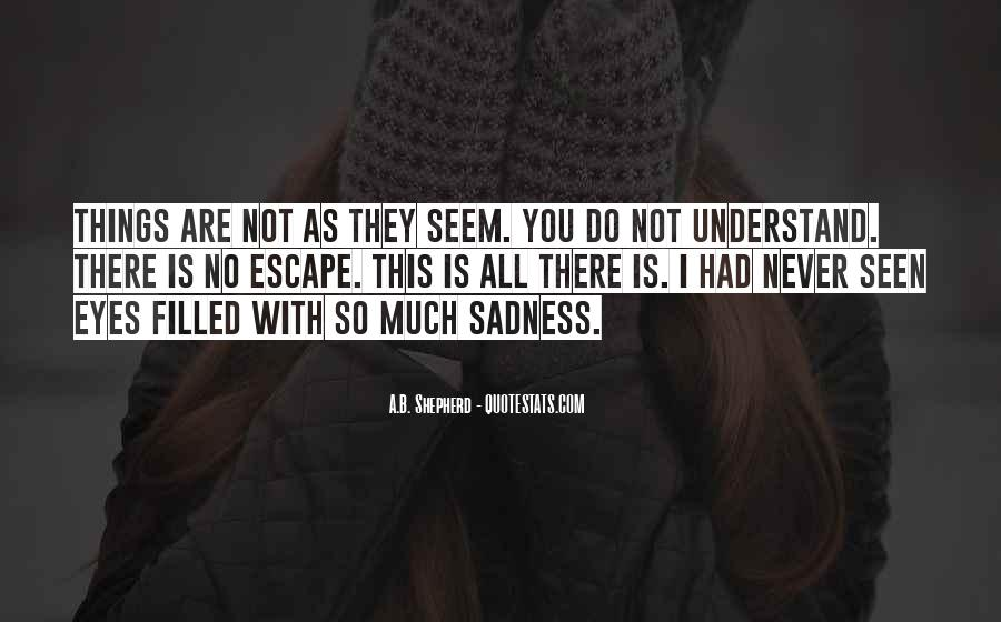 Sadness In His Eyes Quotes #336189