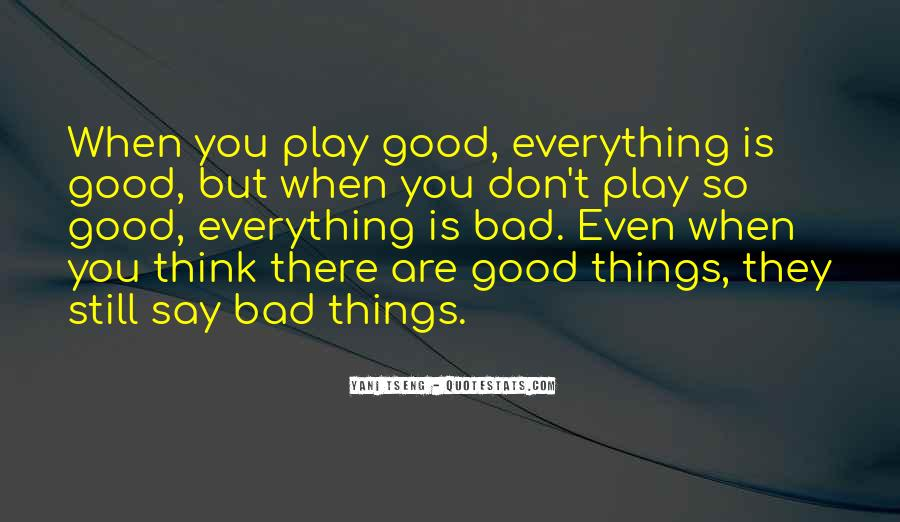 Say Good Things Quotes #715062