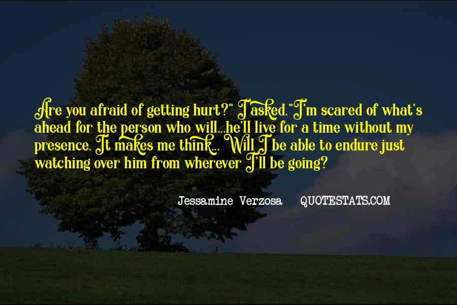 Scared You'll Hurt Me Quotes #1115711