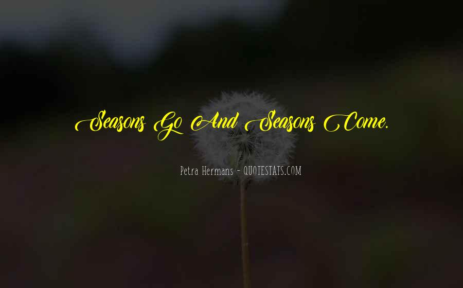 Seasons Come And Go Quotes #662804