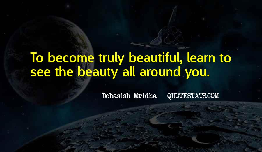 See The Beauty Around You Quotes #1253454