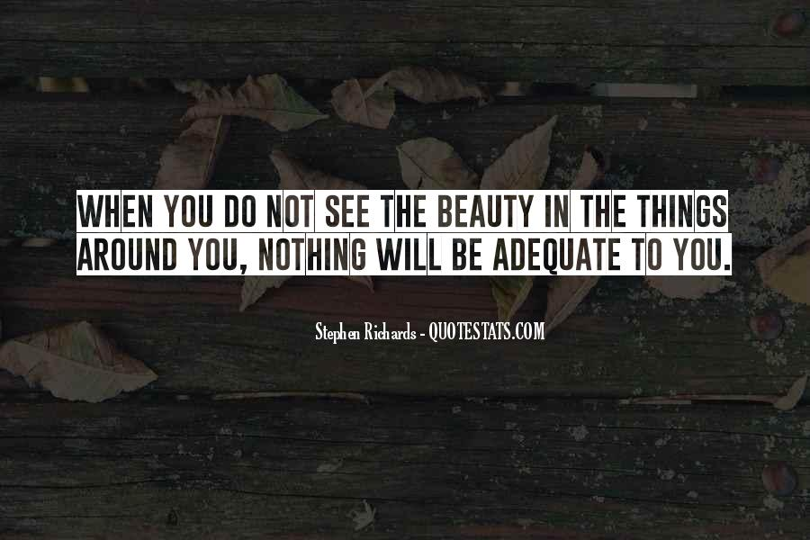 See The Beauty Around You Quotes #352755