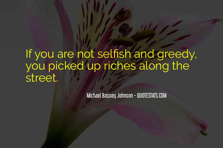 Selfish And Greedy Quotes #283947