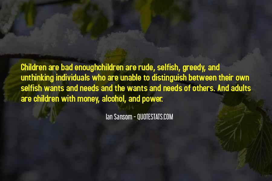 Selfish Greedy Quotes #128820