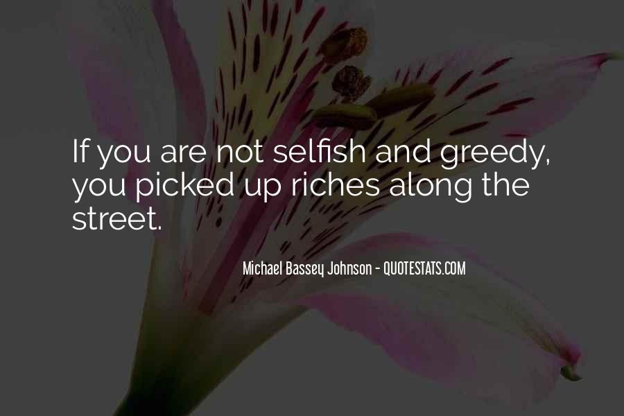Selfish Greedy Quotes #283947