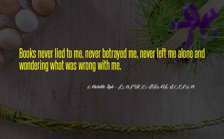 Quotes About Being Lied To And Betrayed #637409