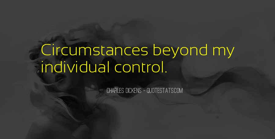Quotes About Beyond My Control #629410