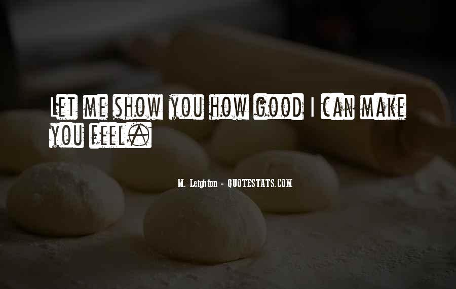 Show Me How You Feel Quotes #1389765