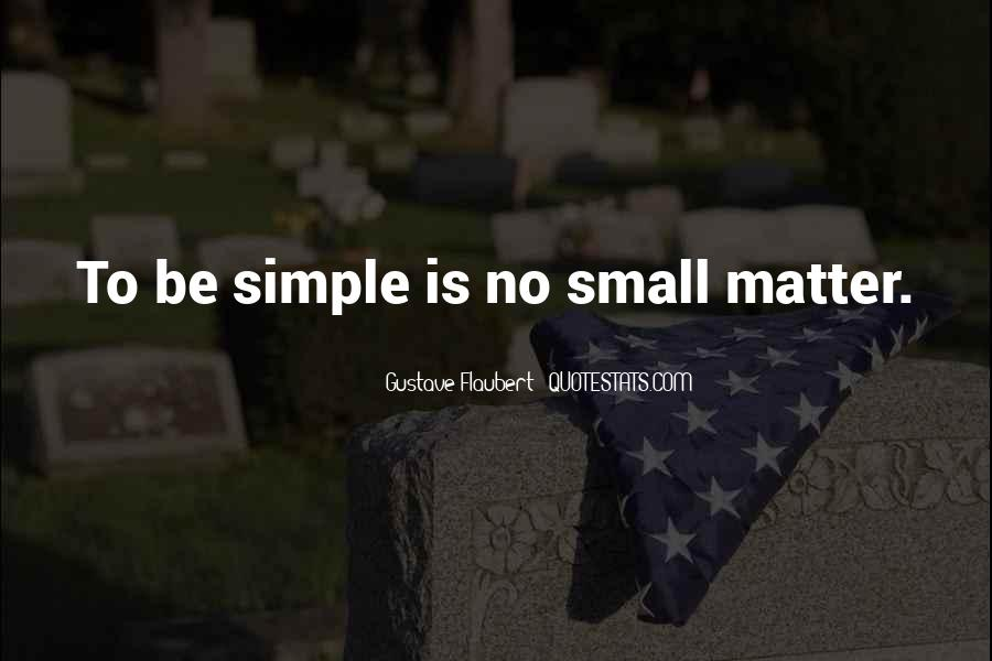 Simple Things Matter Most Quotes #98489