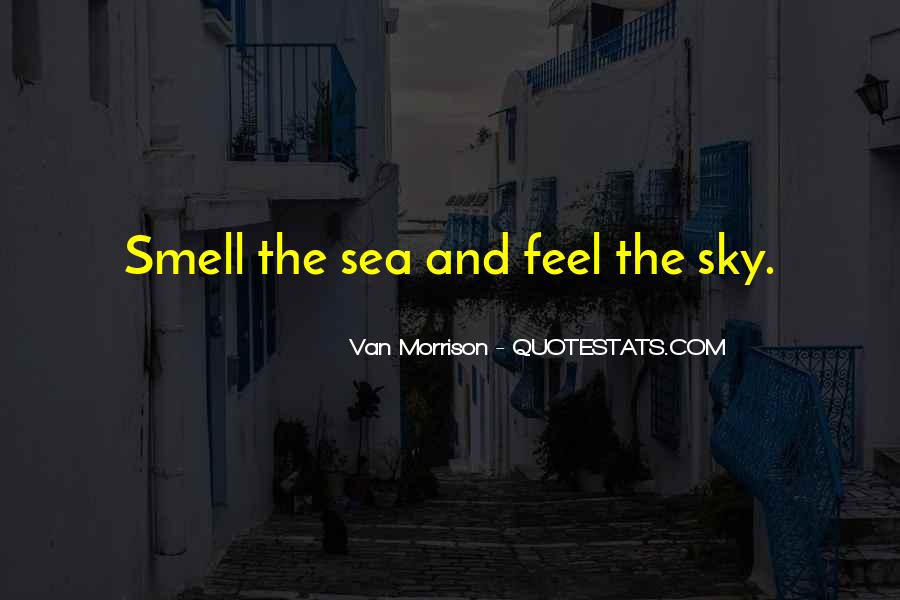 Smell The Sea And Feel The Sky Quotes #449219