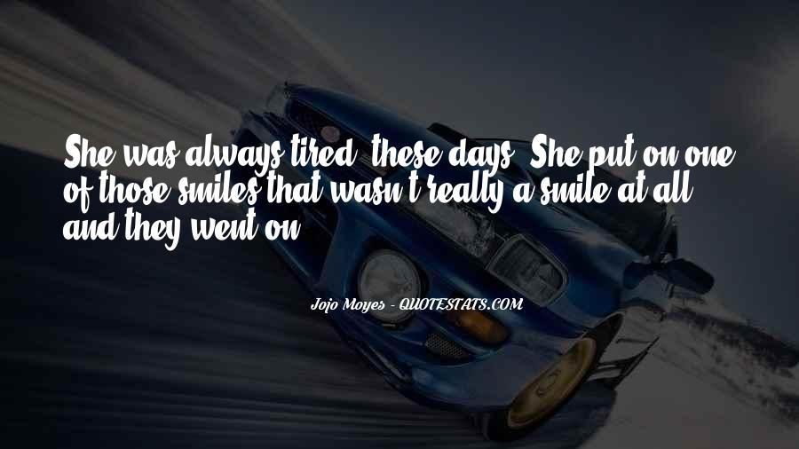 Smile Even Tired Quotes #315729