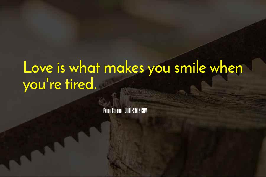 Smile Even Tired Quotes #819034