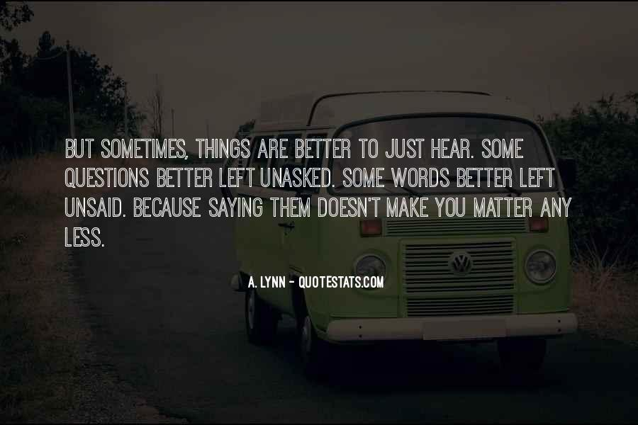 Some Things Are Better Off Unsaid Quotes #235775