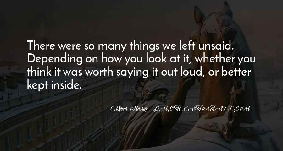 Some Things Are Better Off Unsaid Quotes #361027