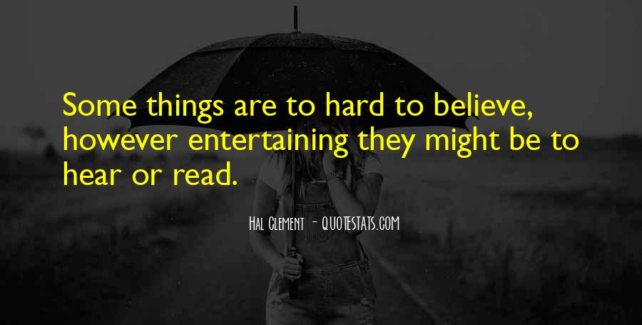 Some Things Are Hard To Believe Quotes #1355153