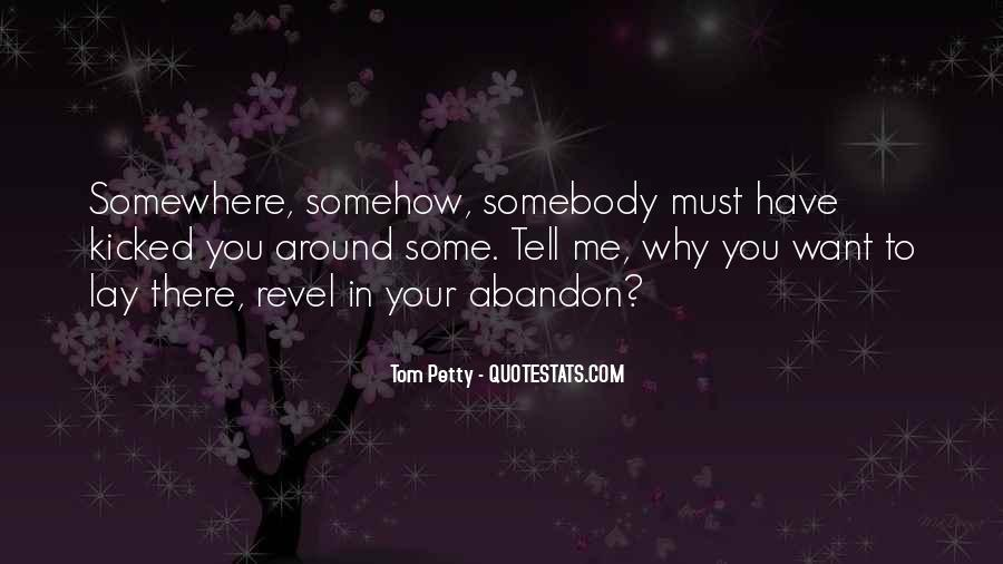 Somebody Tell Me Why Quotes #1630427