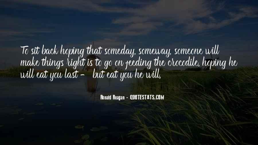 Someday Somehow Someway Quotes #544813