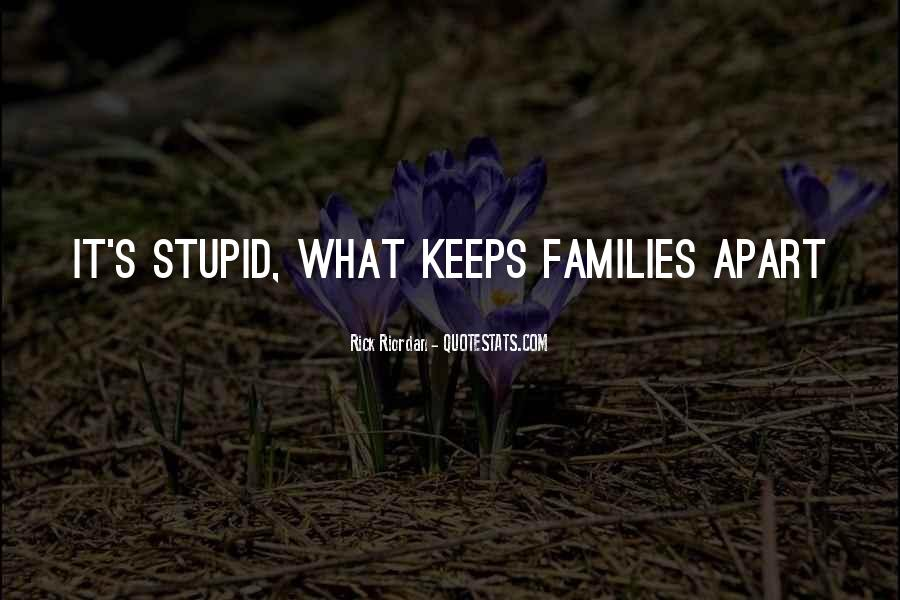 Quotes About Stupid Family #1160911