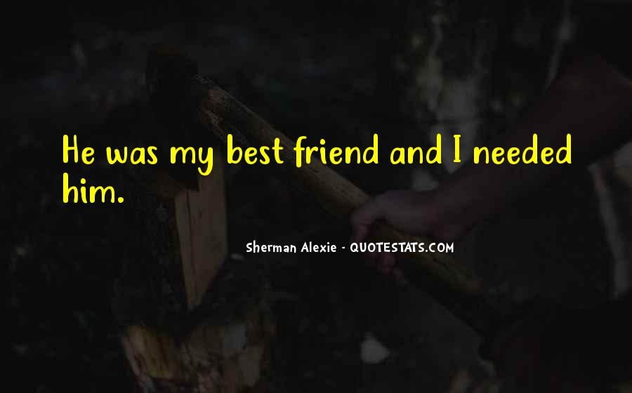 Sometimes All You Need Is Your Best Friend Quotes #224117
