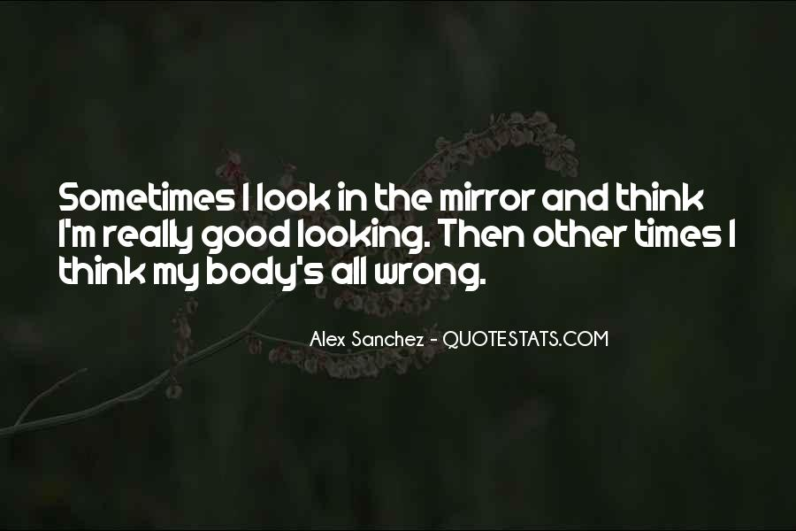 Sometimes I Look In The Mirror Quotes #1031745