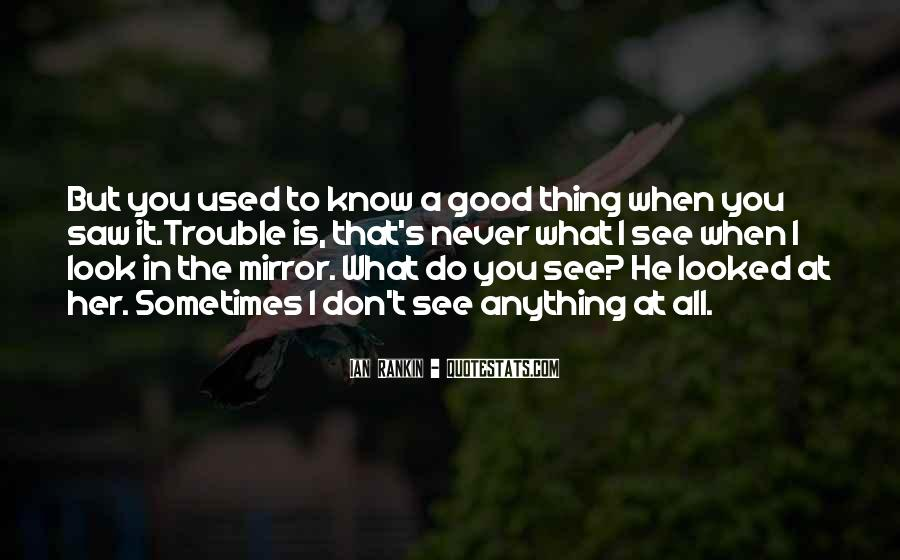 Sometimes I Look In The Mirror Quotes #1723595