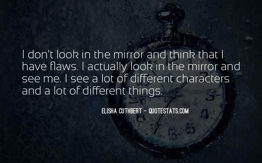 Sometimes I Look In The Mirror Quotes #60775