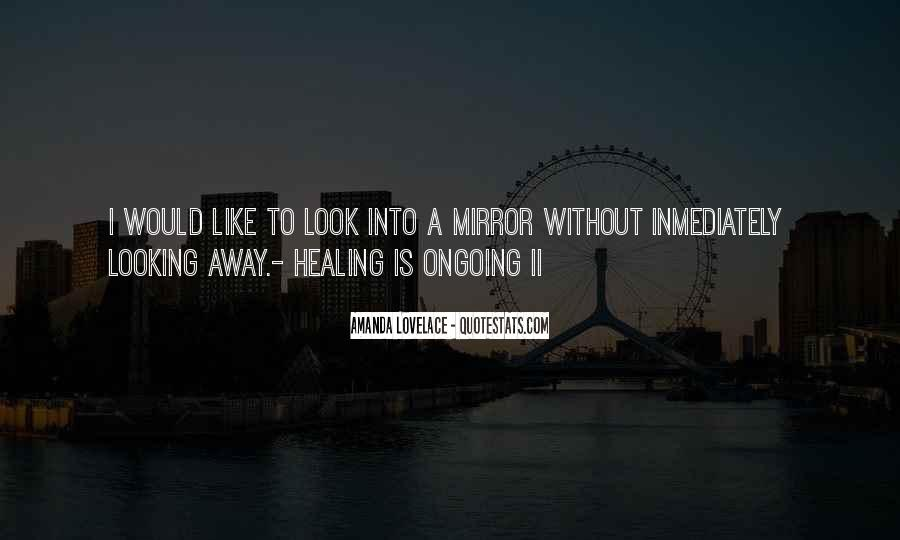Sometimes I Look In The Mirror Quotes #65471