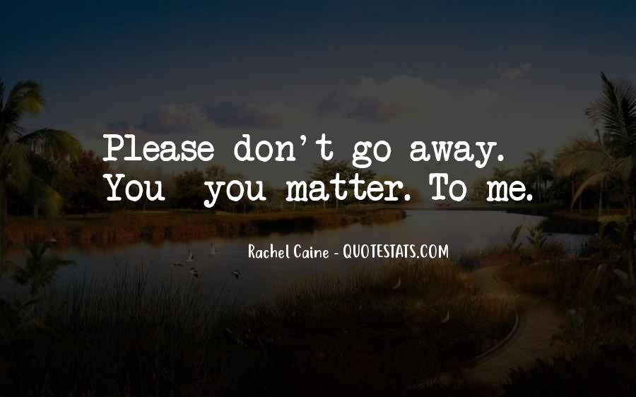 Sometimes I Want To Go Away Quotes #49