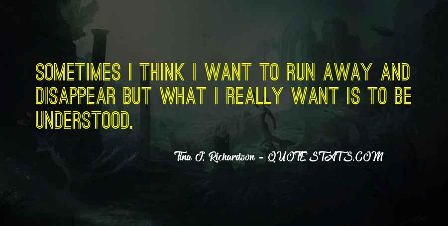 Sometimes I Want To Run Away Quotes #1710145