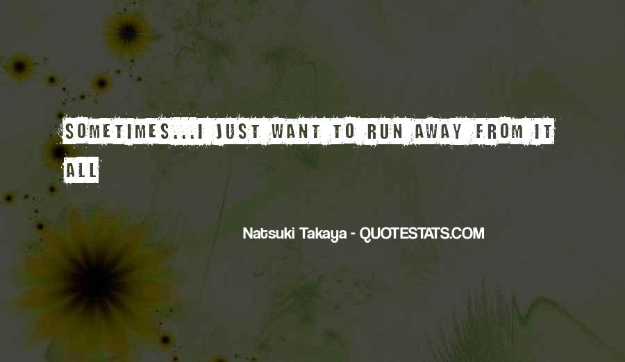 Sometimes I Want To Run Away Quotes #203744