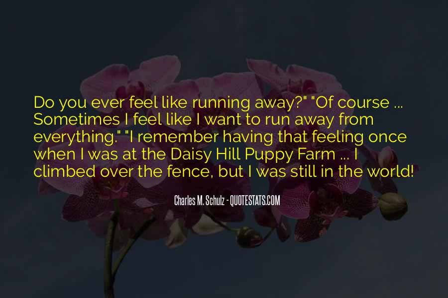 Sometimes I Want To Run Away Quotes #294753