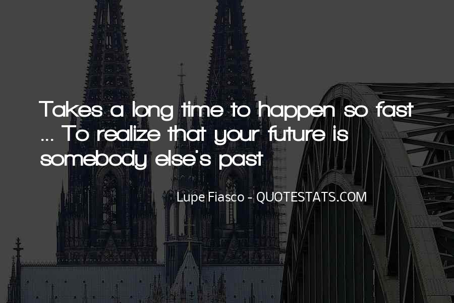 Sometimes It Takes Time To Realize Quotes #1425860