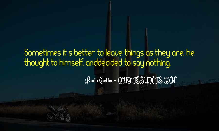 Sometimes It's Better To Say Nothing Quotes #236595