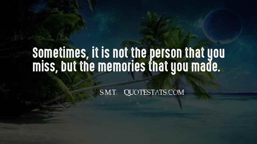Sometimes It's Not The Person You Miss Quotes #406354