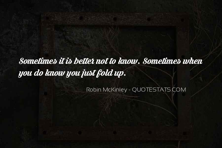 Sometimes Not Knowing Is Better Quotes #19125