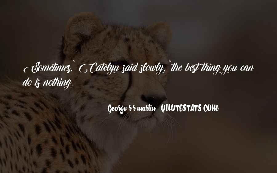 Sometimes The Best Thing You Can Do Quotes #1064705