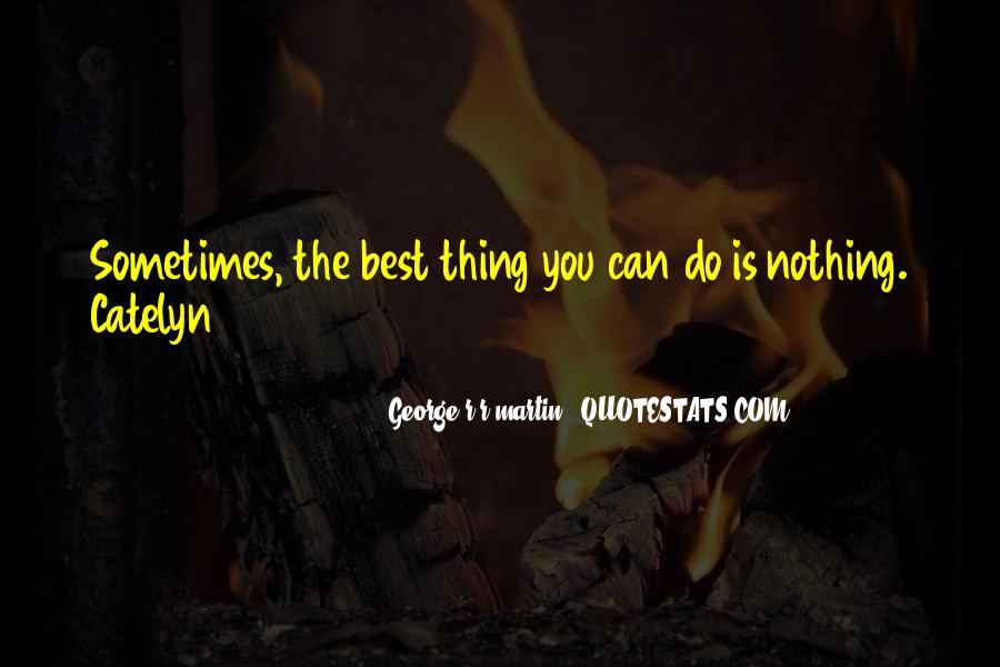 Sometimes The Best Thing You Can Do Quotes #434628