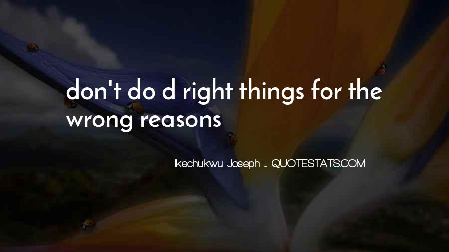 Sometimes We Do The Wrong Things For The Right Reasons Quotes #1186915