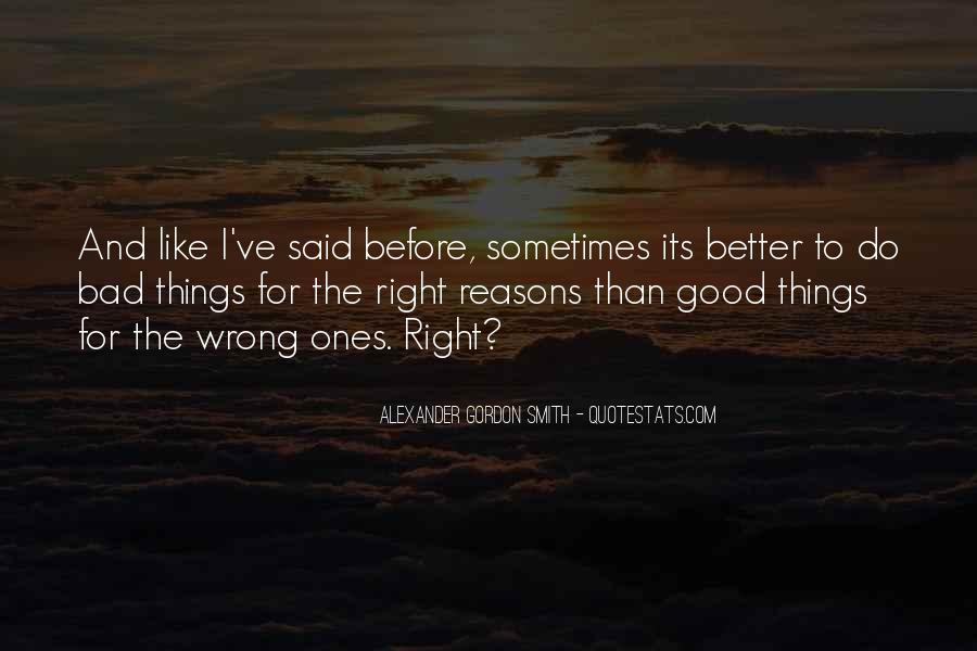 Sometimes We Do The Wrong Things For The Right Reasons Quotes #433439