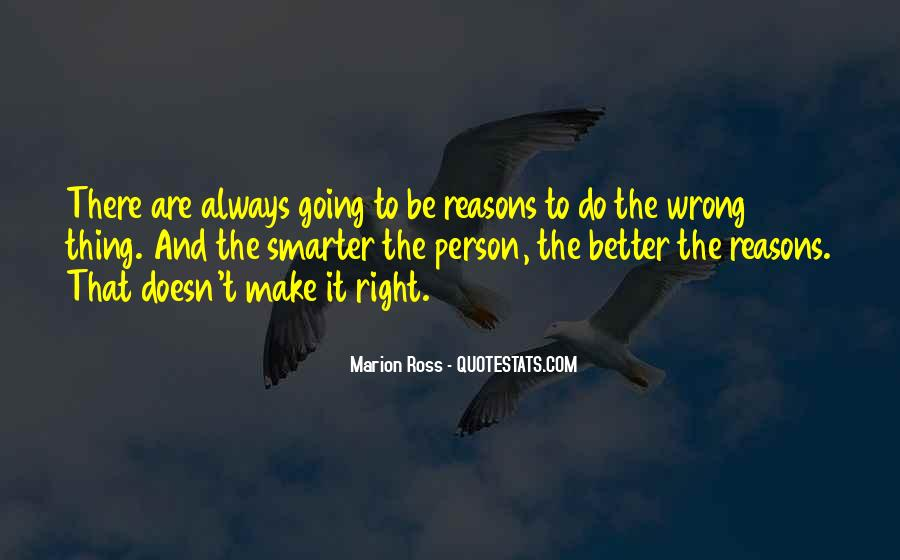 Sometimes We Do The Wrong Things For The Right Reasons Quotes #478916