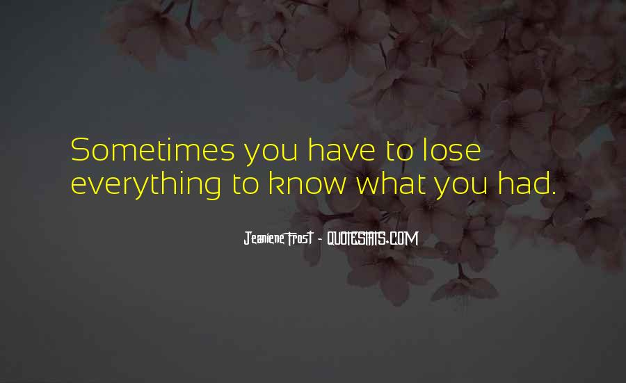 Sometimes You Have To Lose Everything Quotes #1661549