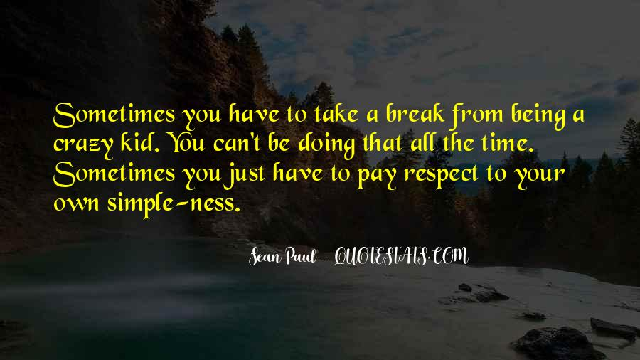 Sometimes You Have To Take A Break Quotes #1154415