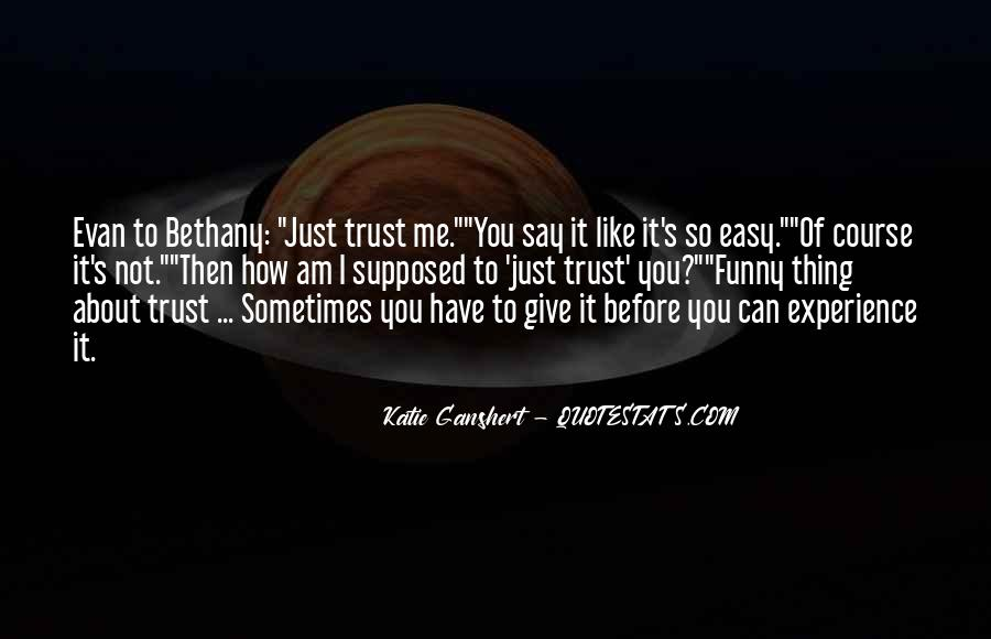Sometimes You Just Have To Trust Quotes #1296401
